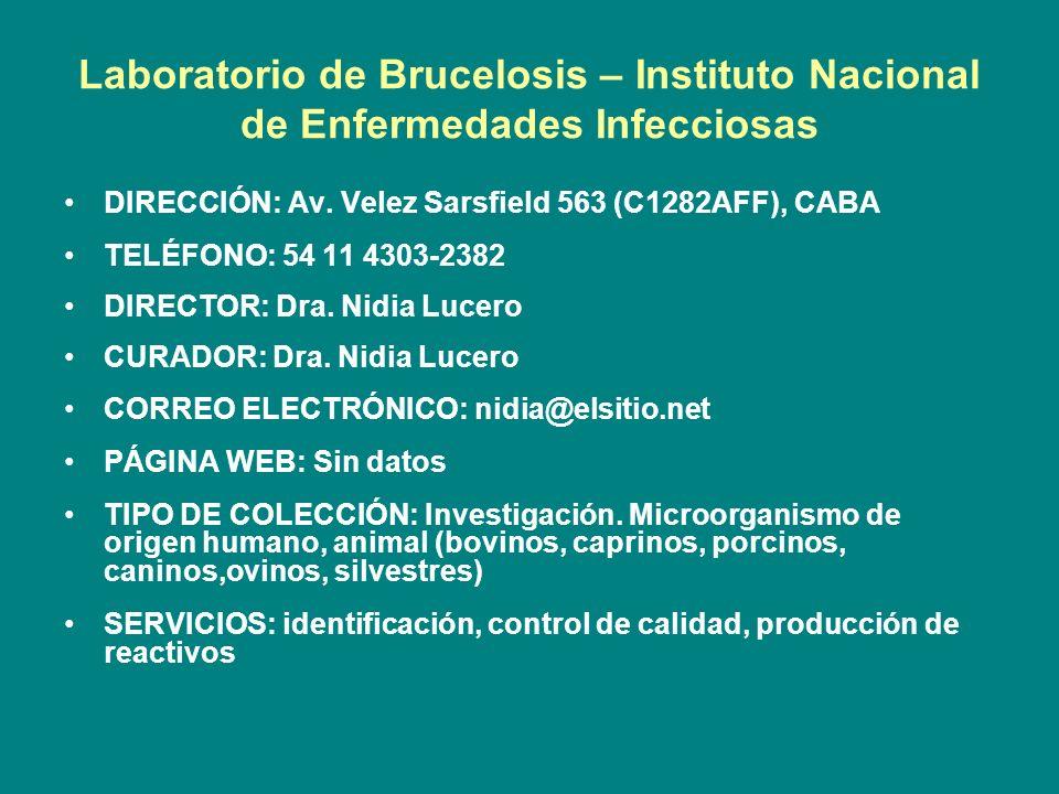Laboratorio de Brucelosis – Instituto Nacional de Enfermedades Infecciosas DIRECCIÓN: Av. Velez Sarsfield 563 (C1282AFF), CABA TELÉFONO: 54 11 4303-23