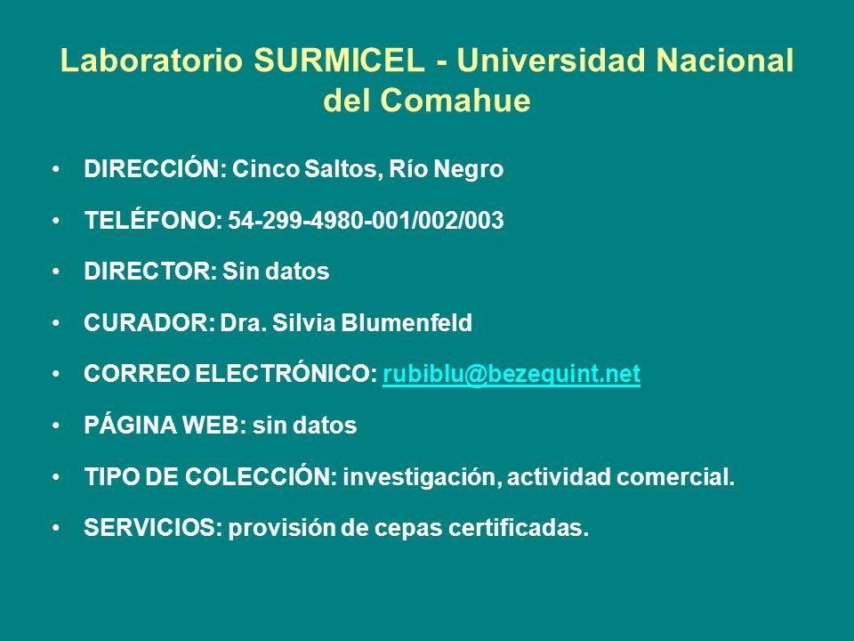Laboratorio SURMICEL - Universidad Nacional del Comahue DIRECCIÓN: Cinco Saltos, Río Negro TELÉFONO: 54-299-4980-001/002/003 DIRECTOR: Sin datos CURAD