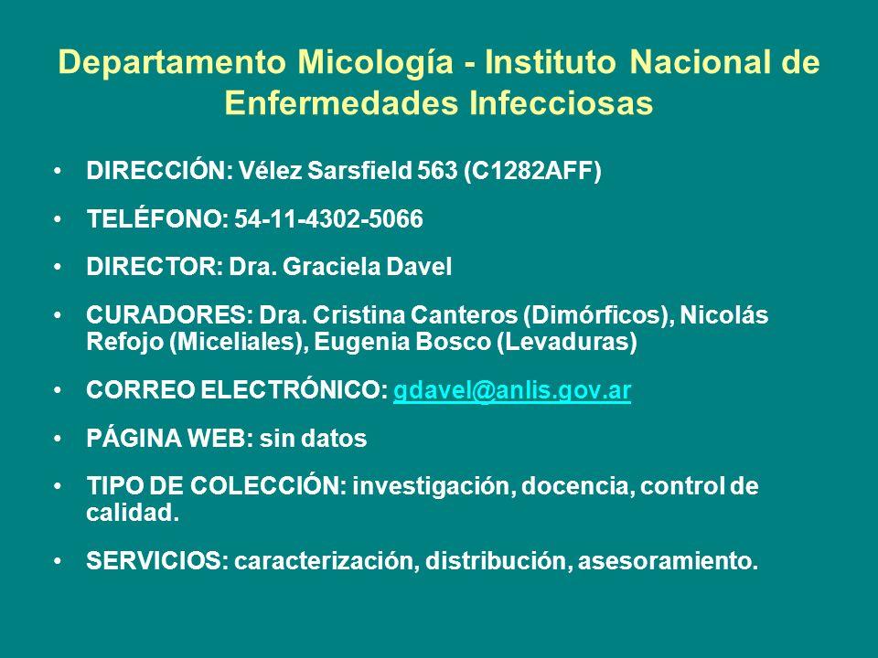 Departamento Micología - Instituto Nacional de Enfermedades Infecciosas DIRECCIÓN: Vélez Sarsfield 563 (C1282AFF) TELÉFONO: 54-11-4302-5066 DIRECTOR: