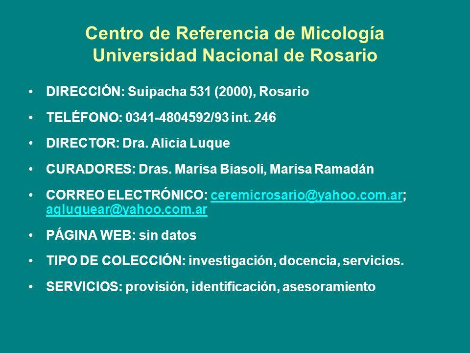 Centro de Referencia de Micología Universidad Nacional de Rosario DIRECCIÓN: Suipacha 531 (2000), Rosario TELÉFONO: 0341-4804592/93 int. 246 DIRECTOR: