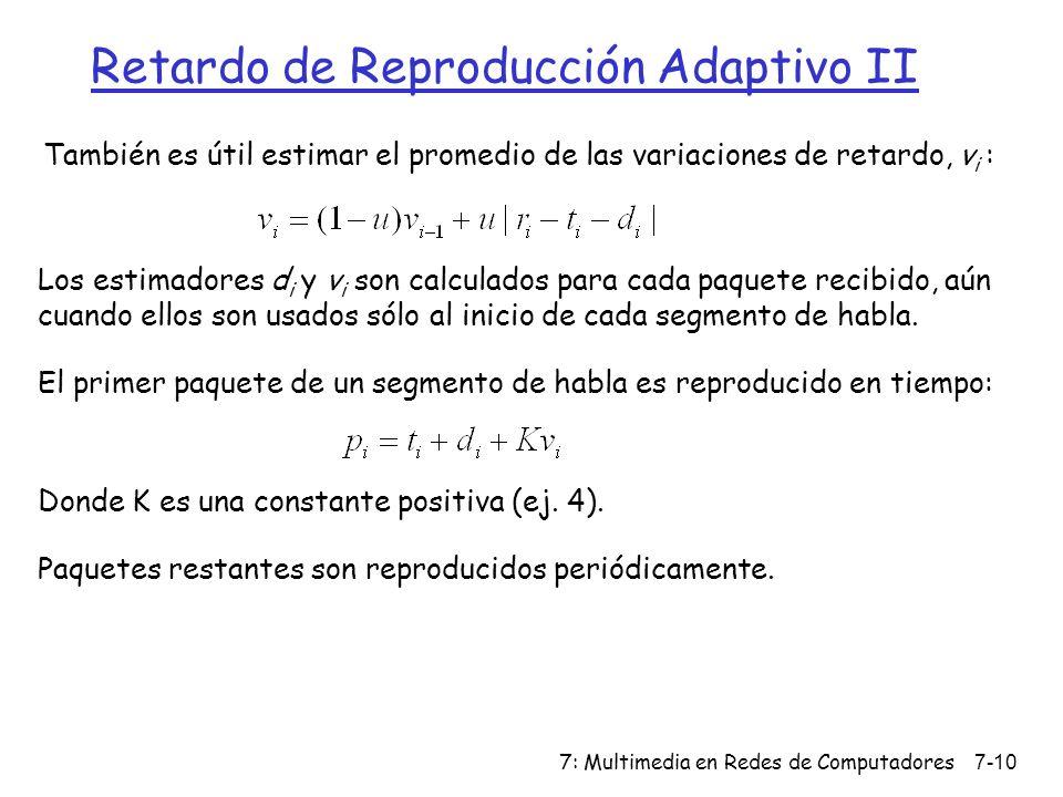 7: Multimedia en Redes de Computadores7-10 Retardo de Reproducción Adaptivo II También es útil estimar el promedio de las variaciones de retardo, v i