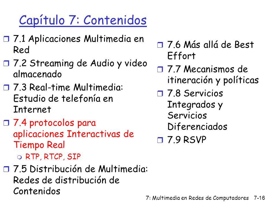 7: Multimedia en Redes de Computadores7-16 Capítulo 7: Contenidos r 7.1 Aplicaciones Multimedia en Red r 7.2 Streaming de Audio y video almacenado r 7