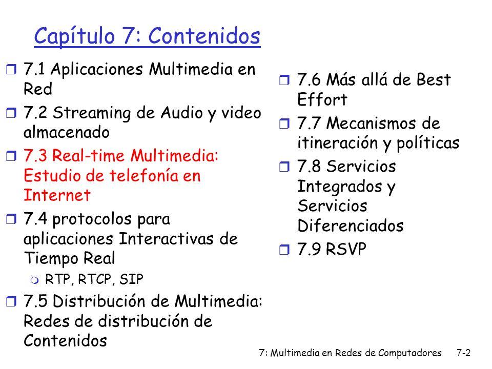 7: Multimedia en Redes de Computadores7-2 Capítulo 7: Contenidos r 7.1 Aplicaciones Multimedia en Red r 7.2 Streaming de Audio y video almacenado r 7.