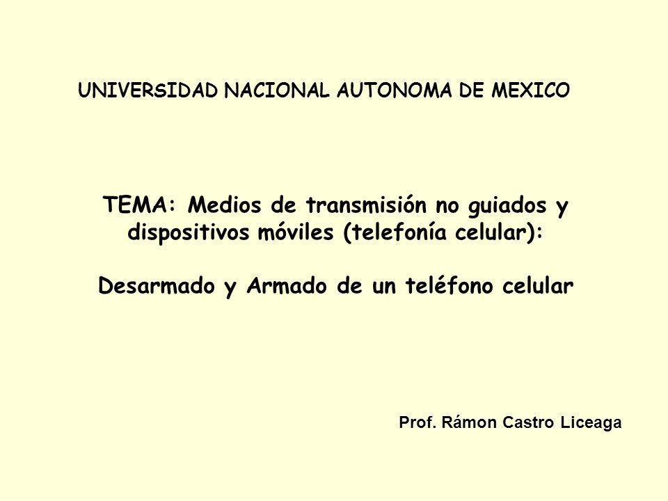 UNIVERSIDAD NACIONAL AUTONOMA DE MEXICO TEMA: Medios de transmisión no guiados y dispositivos móviles (telefonía celular): Desarmado y Armado de un te