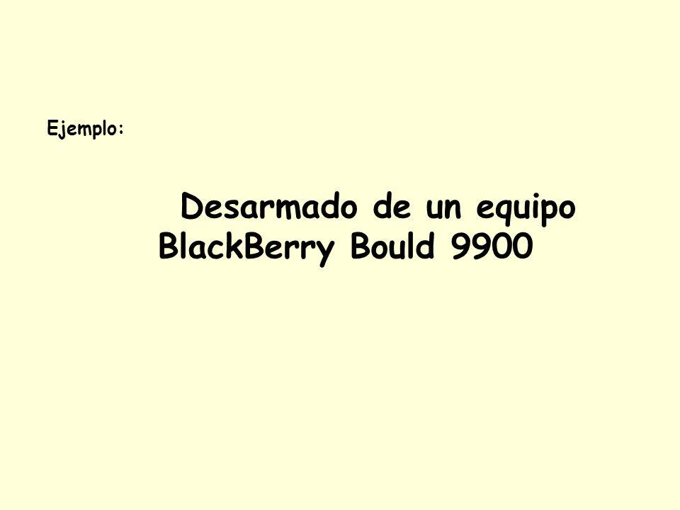 Ejemplo: Desarmado de un equipo BlackBerry Bould 9900