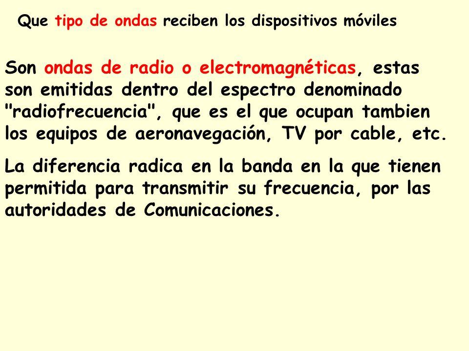 Que tipo de ondas reciben los dispositivos móviles Son ondas de radio o electromagnéticas, estas son emitidas dentro del espectro denominado