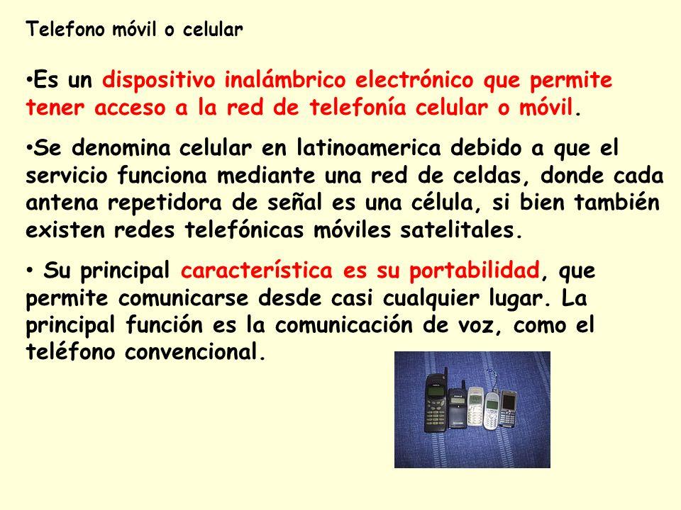 Telefono móvil o celular Es un dispositivo inalámbrico electrónico que permite tener acceso a la red de telefonía celular o móvil. Se denomina celular