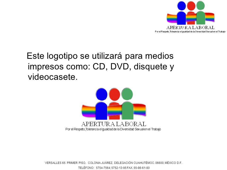 Este logotipo se utilizará para medios impresos como: CD, DVD, disquete y videocasete. VERSALLES 65 PRIMER PISO, COLONIA JUÁREZ, DELEGACIÓN CUAHUTÉMOC