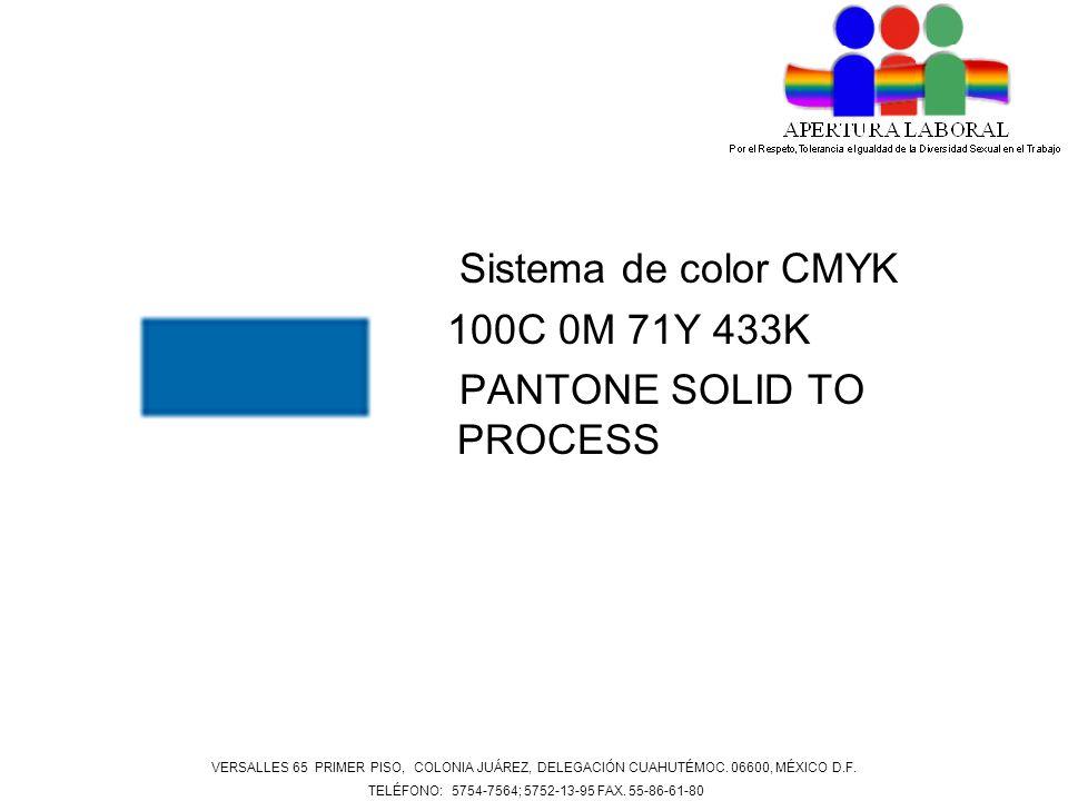 Sistema de color CMYK 100C 0M 71Y 433K PANTONE SOLID TO PROCESS VERSALLES 65 PRIMER PISO, COLONIA JUÁREZ, DELEGACIÓN CUAHUTÉMOC. 06600, MÉXICO D.F. TE