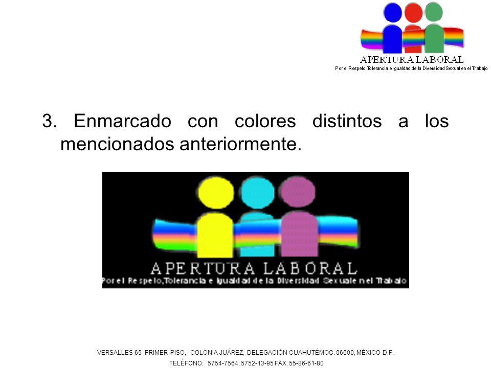 3. Enmarcado con colores distintos a los mencionados anteriormente. VERSALLES 65 PRIMER PISO, COLONIA JUÁREZ, DELEGACIÓN CUAHUTÉMOC. 06600, MÉXICO D.F