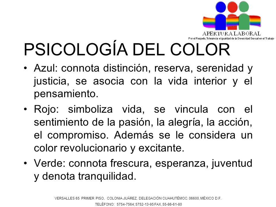 PSICOLOGÍA DEL COLOR Azul: connota distinción, reserva, serenidad y justicia, se asocia con la vida interior y el pensamiento. Rojo: simboliza vida, s