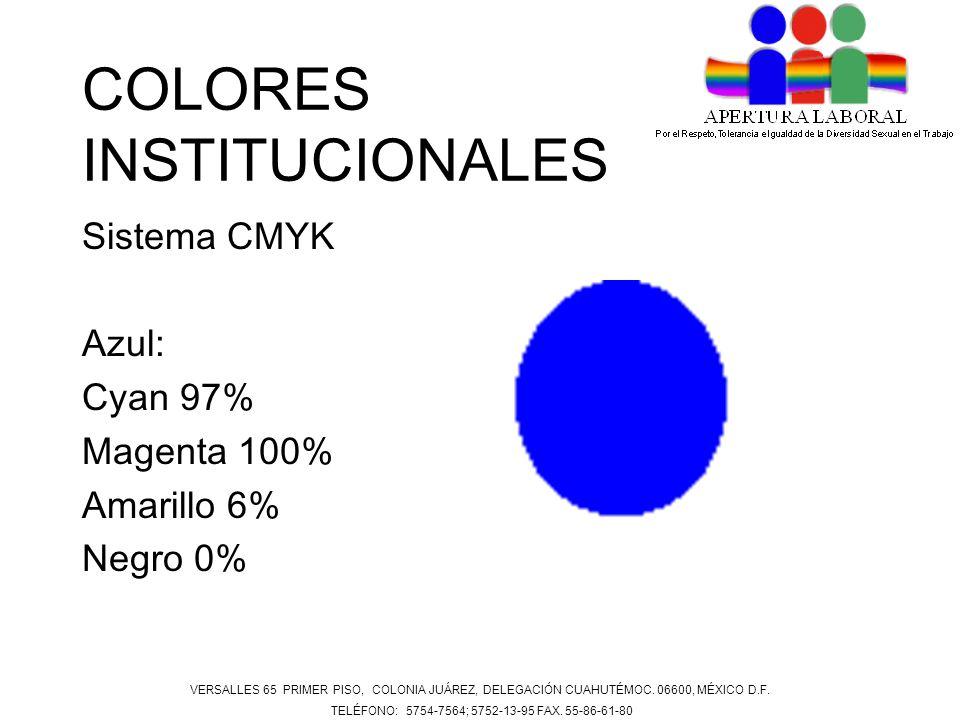 COLORES INSTITUCIONALES Sistema CMYK Azul: Cyan 97% Magenta 100% Amarillo 6% Negro 0% VERSALLES 65 PRIMER PISO, COLONIA JUÁREZ, DELEGACIÓN CUAHUTÉMOC.