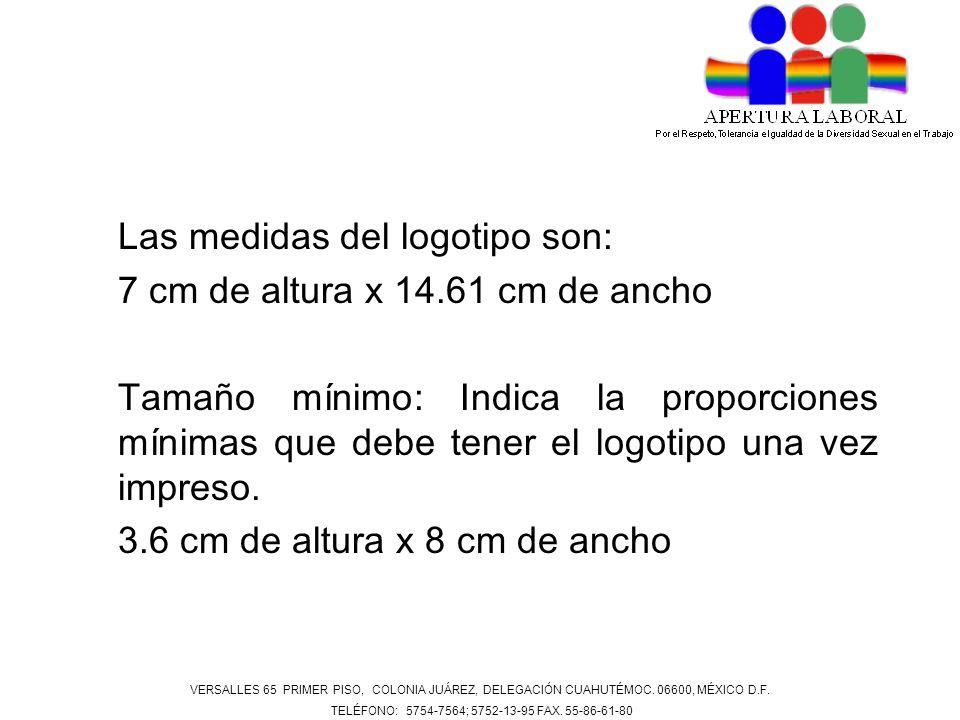 Las medidas del logotipo son: 7 cm de altura x 14.61 cm de ancho Tamaño mínimo: Indica la proporciones mínimas que debe tener el logotipo una vez impr
