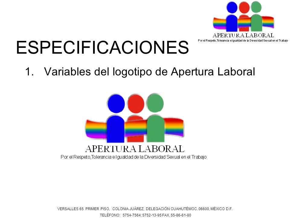ESPECIFICACIONES 1.Variables del logotipo de Apertura Laboral VERSALLES 65 PRIMER PISO, COLONIA JUÁREZ, DELEGACIÓN CUAHUTÉMOC. 06600, MÉXICO D.F. TELÉ