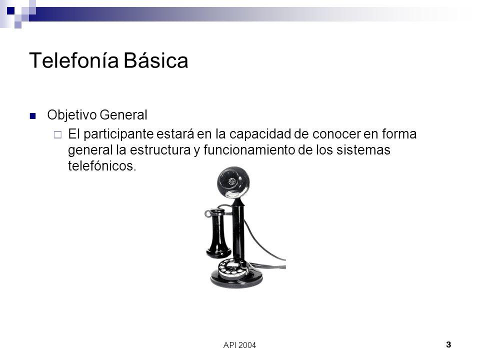 API 20043 Telefonía Básica Objetivo General El participante estará en la capacidad de conocer en forma general la estructura y funcionamiento de los s