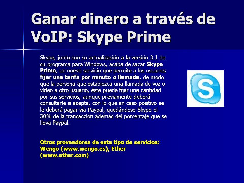 Ganar dinero a través de VoIP: Skype Prime Skype, junto con su actualización a la versión 3.1 de su programa para Windows, acaba de sacar Skype Prime,