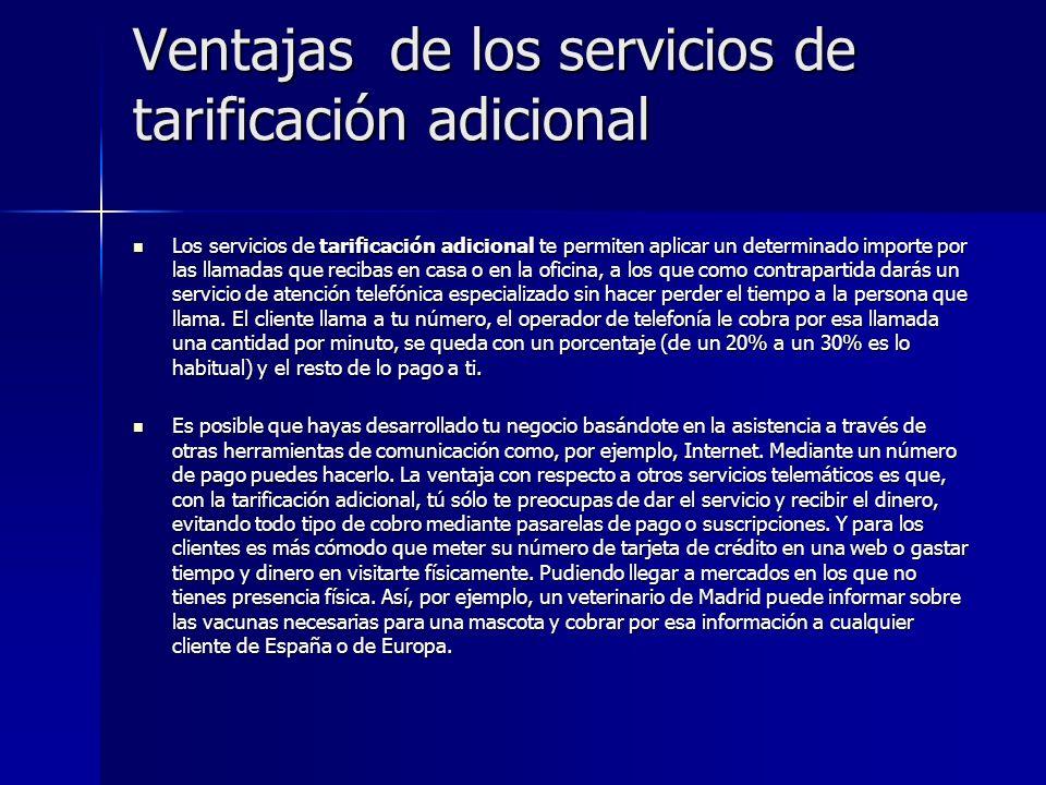 Ventajas de los servicios de tarificación adicional Los servicios de tarificación adicional te permiten aplicar un determinado importe por las llamada