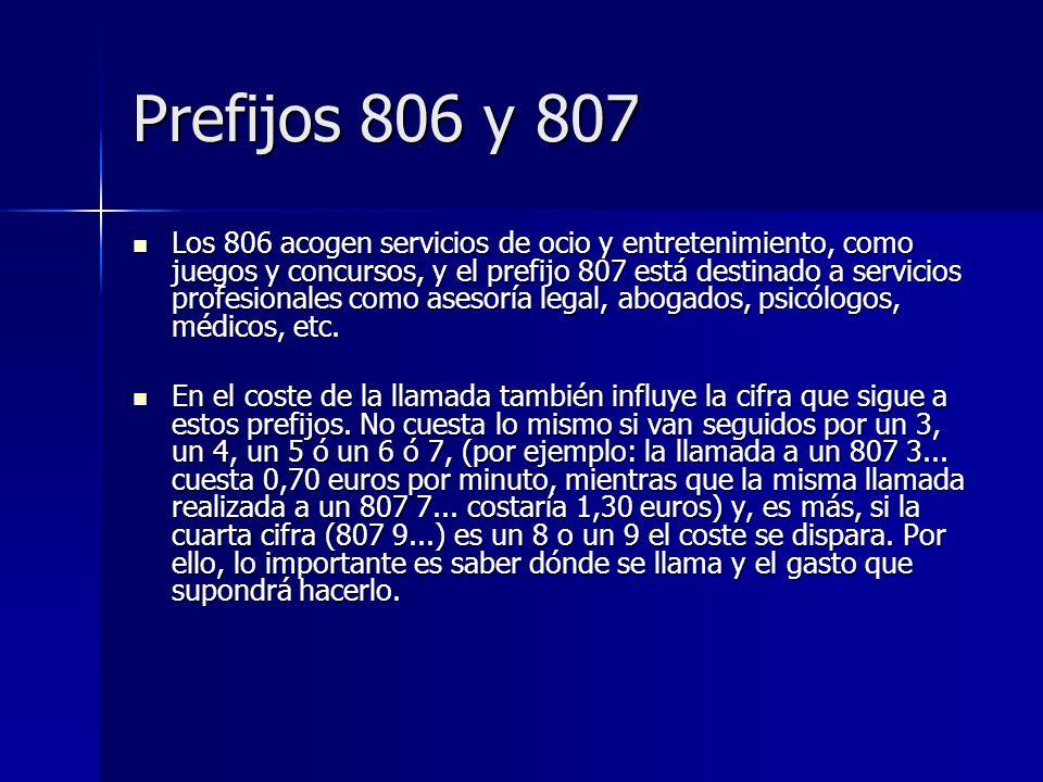 Prefijos 806 y 807 Los 806 acogen servicios de ocio y entretenimiento, como juegos y concursos, y el prefijo 807 está destinado a servicios profesiona