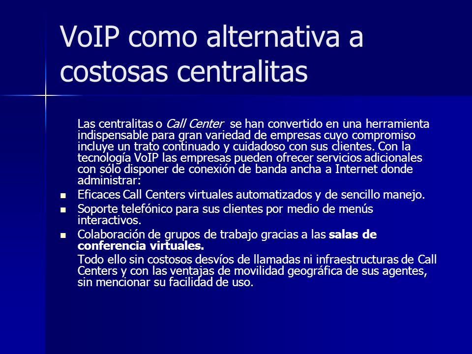 VoIP como alternativa a costosas centralitas Las centralitas o Call Center se han convertido en una herramienta indispensable para gran variedad de em