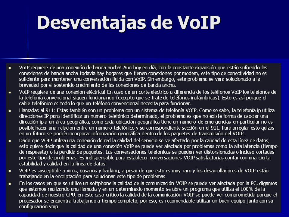 Desventajas de VoIP VoIP requiere de una conexión de banda ancha! Aun hoy en día, con la constante expansión que están sufriendo las conexiones de ban