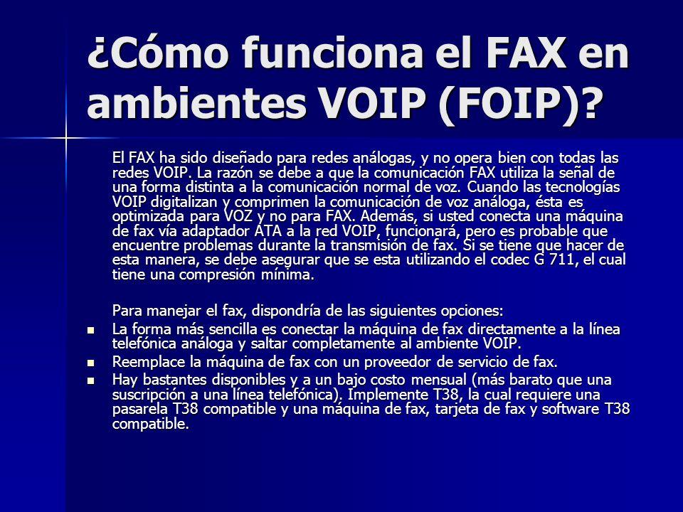 ¿Cómo funciona el FAX en ambientes VOIP (FOIP)? El FAX ha sido diseñado para redes análogas, y no opera bien con todas las redes VOIP. La razón se deb