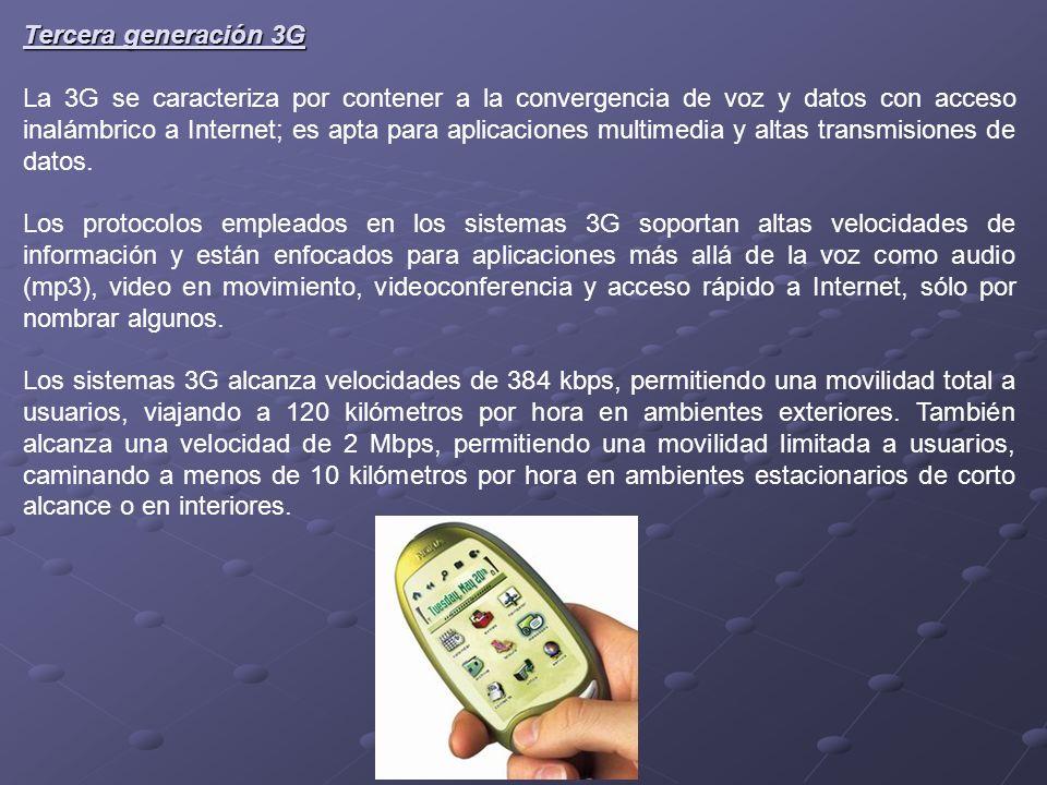Tercera generación 3G La 3G se caracteriza por contener a la convergencia de voz y datos con acceso inalámbrico a Internet; es apta para aplicaciones multimedia y altas transmisiones de datos.