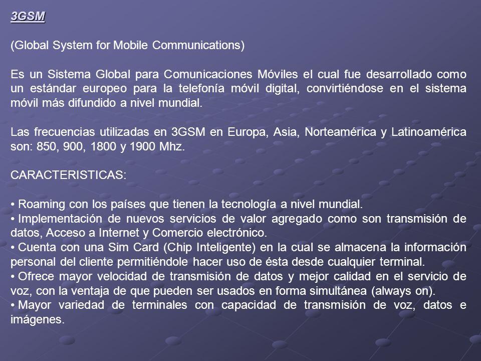 3GSM (Global System for Mobile Communications) Es un Sistema Global para Comunicaciones Móviles el cual fue desarrollado como un estándar europeo para