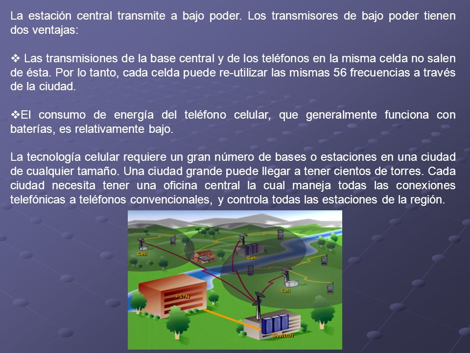 La estación central transmite a bajo poder. Los transmisores de bajo poder tienen dos ventajas: Las transmisiones de la base central y de los teléfono