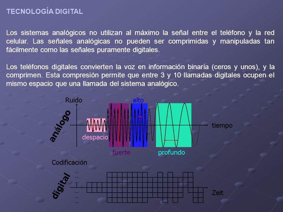 TECNOLOGÍA DIGITAL Los sistemas analógicos no utilizan al máximo la señal entre el teléfono y la red celular. Las señales analógicas no pueden ser com