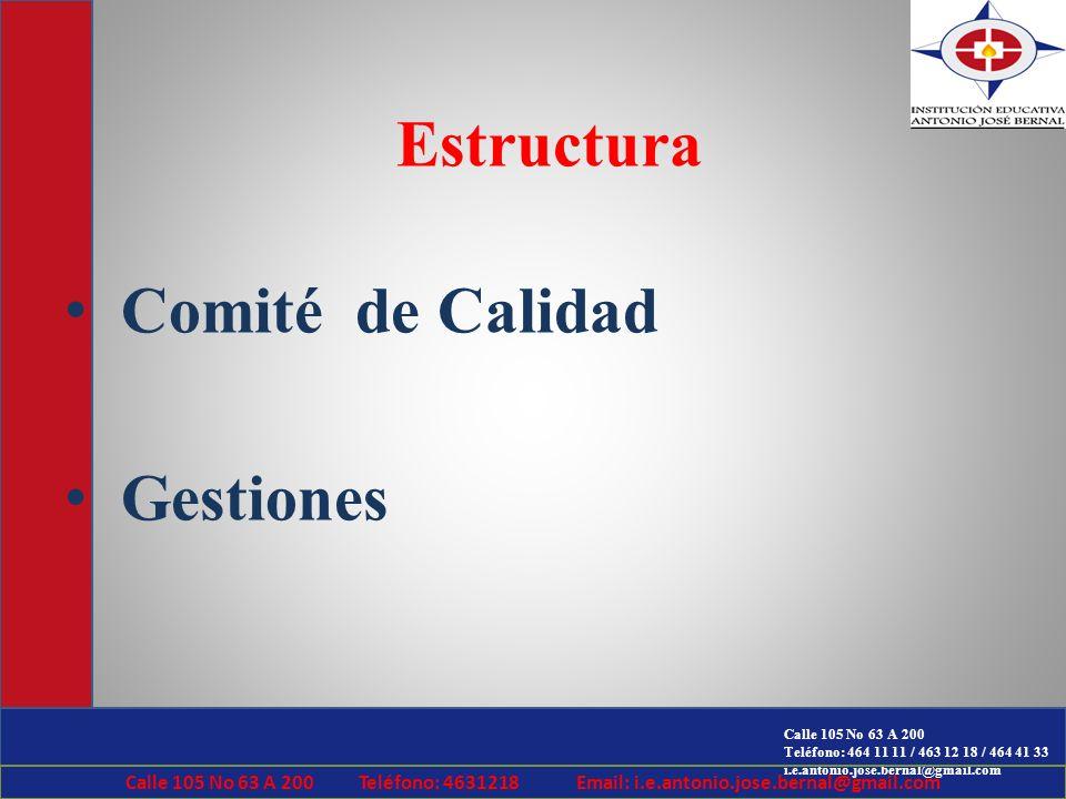 Calle 105 No 63 A 200 Teléfono: 464 11 11 / 463 12 18 / 464 41 33 i.e.antonio.jose.bernal@gmail.com Estructura Comité de Calidad Gestiones Calle 105 N