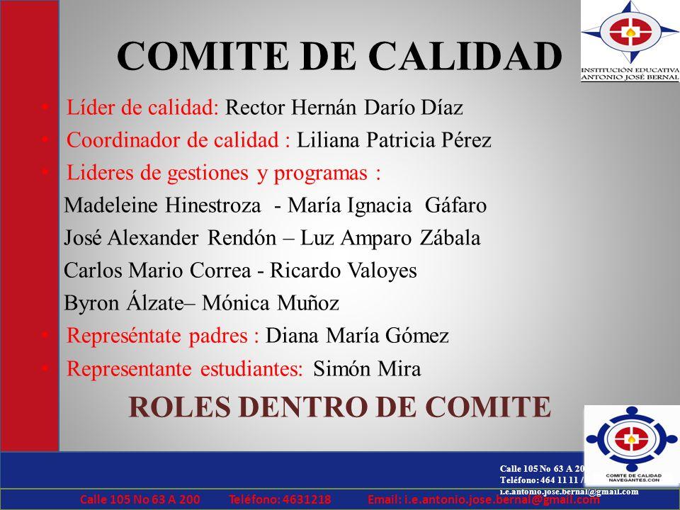 Calle 105 No 63 A 200 Teléfono: 464 11 11 / 463 12 18 / 464 41 33 i.e.antonio.jose.bernal@gmail.com COMITE DE CALIDAD Líder de calidad: Rector Hernán