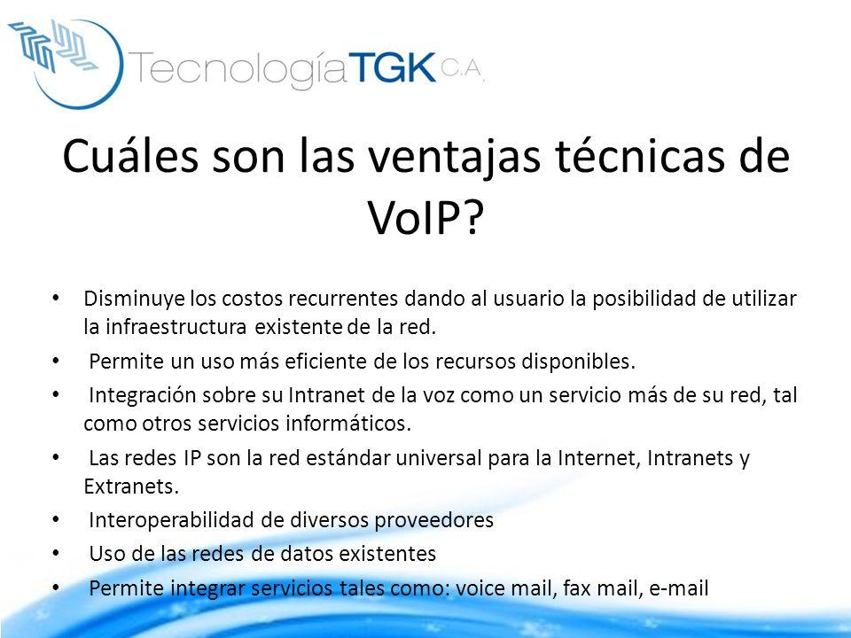 Cuáles son las ventajas técnicas de VoIP? Disminuye los costos recurrentes dando al usuario la posibilidad de utilizar la infraestructura existente de