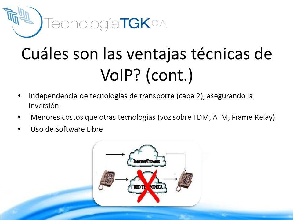 Cuáles son las ventajas técnicas de VoIP? (cont.) Independencia de tecnologías de transporte (capa 2), asegurando la inversión. Menores costos que otr