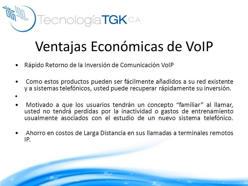 Ventajas Económicas de VoIP Rápido Retorno de la Inversión de Comunicación VoIP Como estos productos pueden ser fácilmente añadidos a su red existente