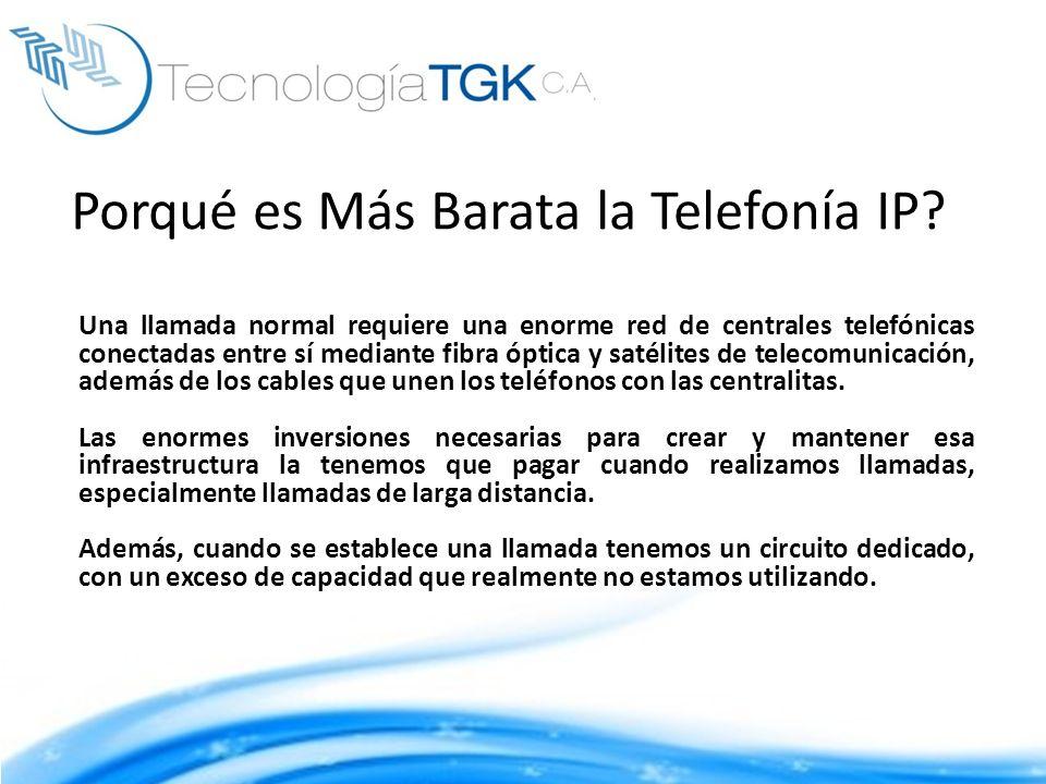 Porqué es Más Barata la Telefonía IP? Una llamada normal requiere una enorme red de centrales telefónicas conectadas entre sí mediante fibra óptica y
