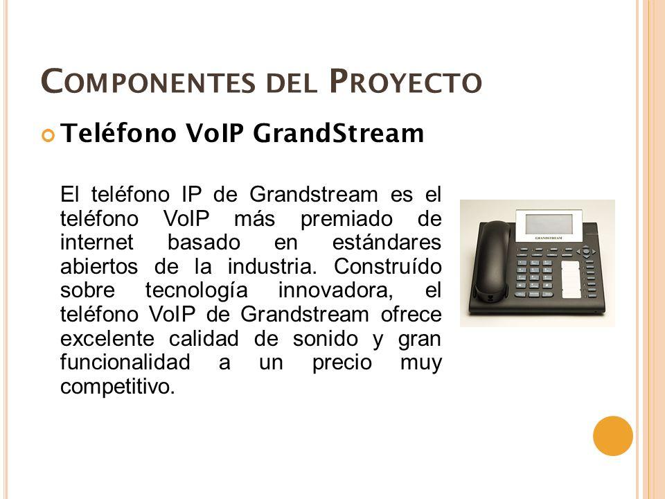 C OMPONENTES DEL P ROYECTO Teléfono VoIP GrandStream El teléfono IP de Grandstream es el teléfono VoIP más premiado de internet basado en estándares abiertos de la industria.