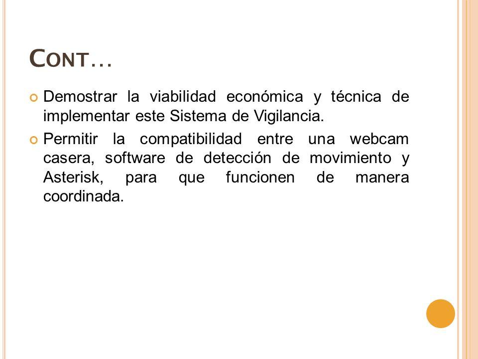 C ONT … Demostrar la viabilidad económica y técnica de implementar este Sistema de Vigilancia.