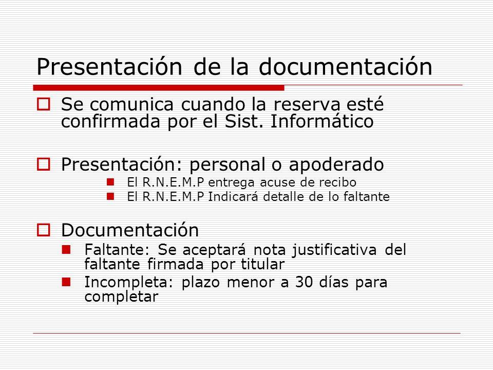 Presentación de la documentación Se comunica cuando la reserva esté confirmada por el Sist. Informático Presentación: personal o apoderado El R.N.E.M.