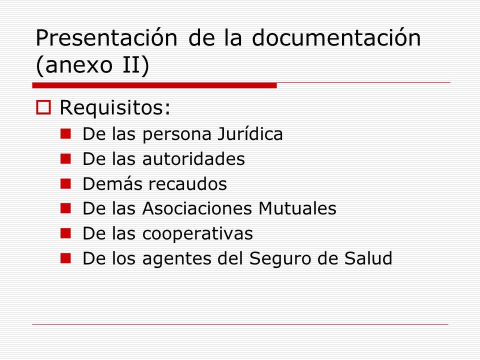 Presentación de la documentación (anexo II) Requisitos: De las persona Jurídica De las autoridades Demás recaudos De las Asociaciones Mutuales De las cooperativas De los agentes del Seguro de Salud