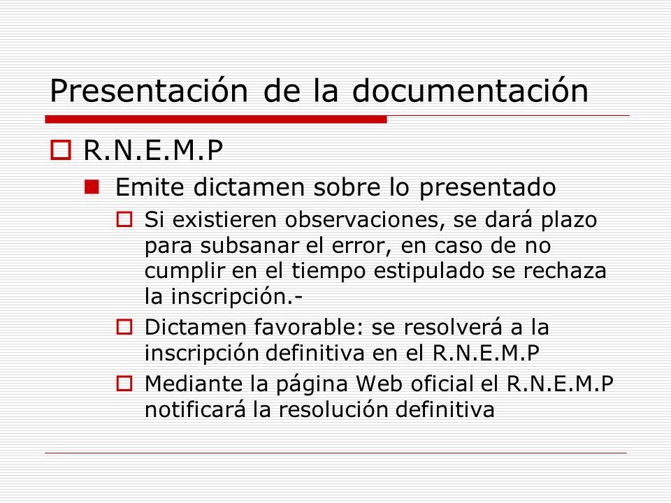 Presentación de la documentación R.N.E.M.P Emite dictamen sobre lo presentado Si existieren observaciones, se dará plazo para subsanar el error, en caso de no cumplir en el tiempo estipulado se rechaza la inscripción.- Dictamen favorable: se resolverá a la inscripción definitiva en el R.N.E.M.P Mediante la página Web oficial el R.N.E.M.P notificará la resolución definitiva