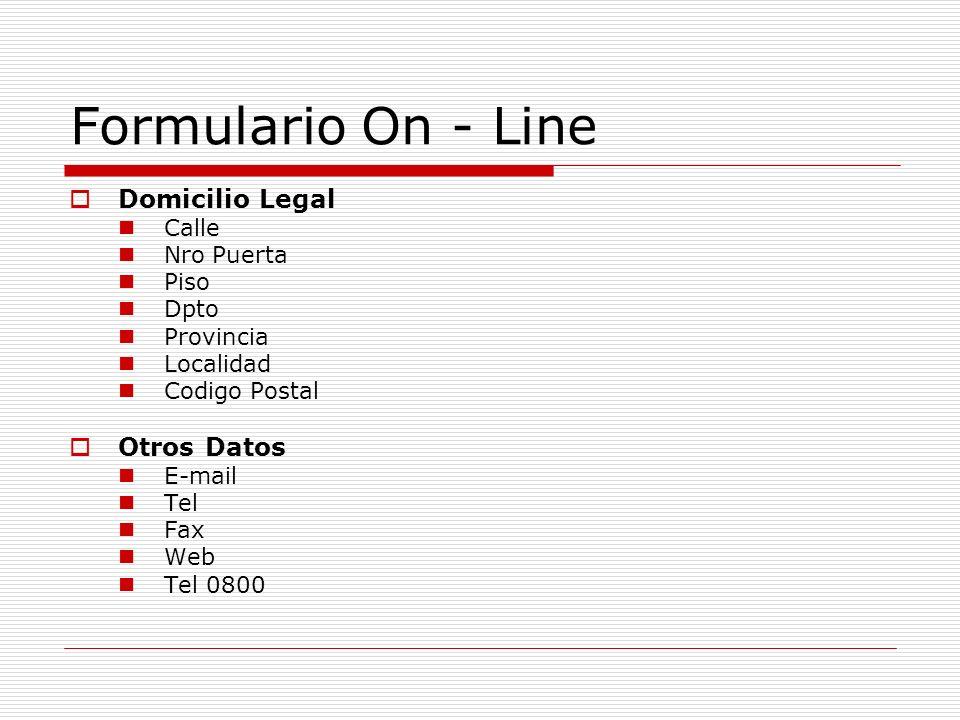 Formulario On - Line Domicilio Legal Calle Nro Puerta Piso Dpto Provincia Localidad Codigo Postal Otros Datos E-mail Tel Fax Web Tel 0800