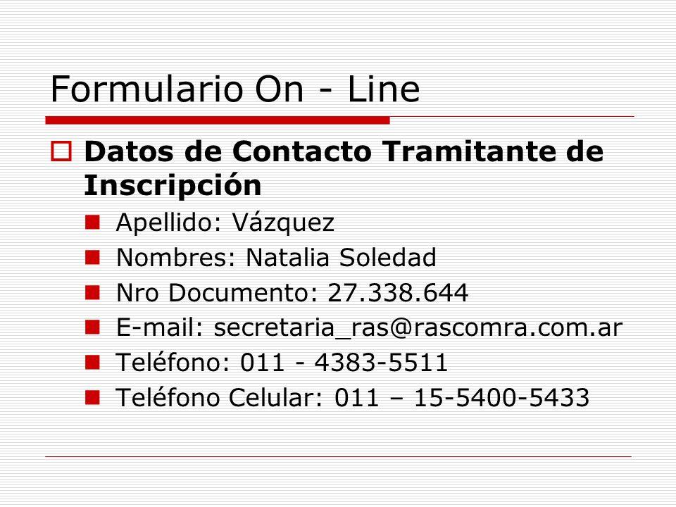 Formulario On - Line Datos de Contacto Tramitante de Inscripción Apellido: Vázquez Nombres: Natalia Soledad Nro Documento: 27.338.644 E-mail: secretaria_ras@rascomra.com.ar Teléfono: 011 - 4383-5511 Teléfono Celular: 011 – 15-5400-5433