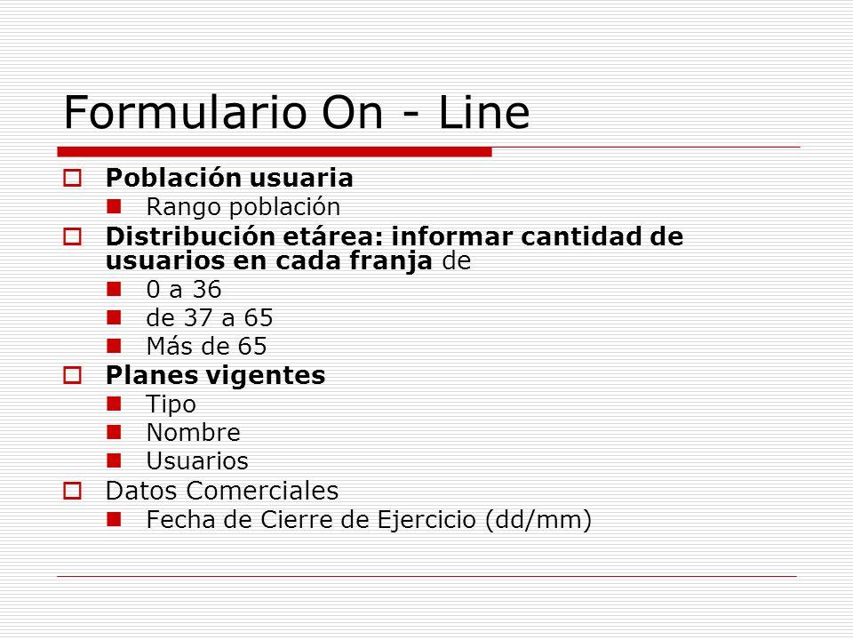 Formulario On - Line Población usuaria Rango población Distribución etárea: informar cantidad de usuarios en cada franja de 0 a 36 de 37 a 65 Más de 6