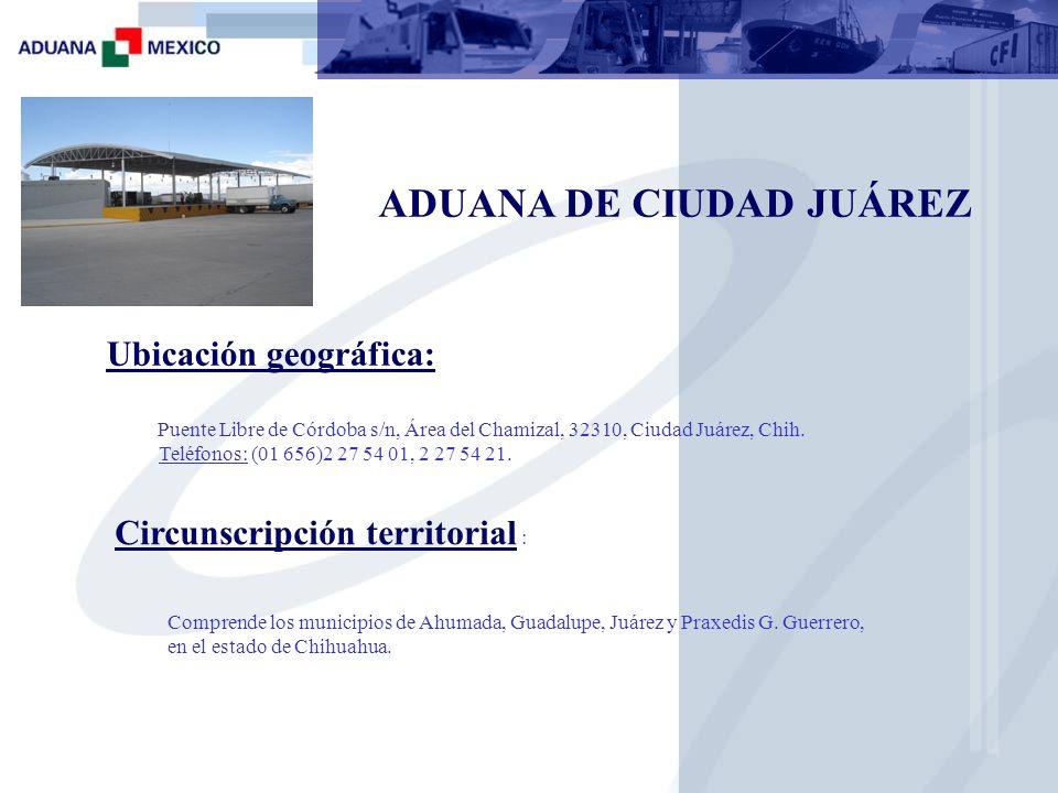 Secciones Aduaneras Puente Internacional Zaragoza Ysleta Lunes a viernes de 8:00 a 23:00 horas Sábados de 10:00 a 17:00 horas San Jerónimo - Santa Teresa Lunes a viernes de 8:00 a 20:00 horas Sábados de 10:00 a 14:00 horas Aeropuerto Internacional Abraham González en Ciudad Juárez.
