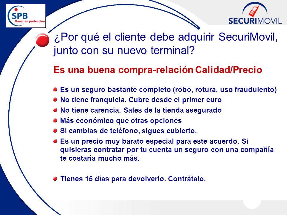 ¿Por qué el cliente debe adquirir SecuriMovil, junto con su nuevo terminal? Es una buena compra-relación Calidad/Precio Es un seguro bastante completo