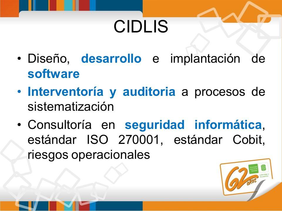 CIDLIS Diseño, desarrollo e implantación de software Interventoría y auditoria a procesos de sistematización Consultoría en seguridad informática, est