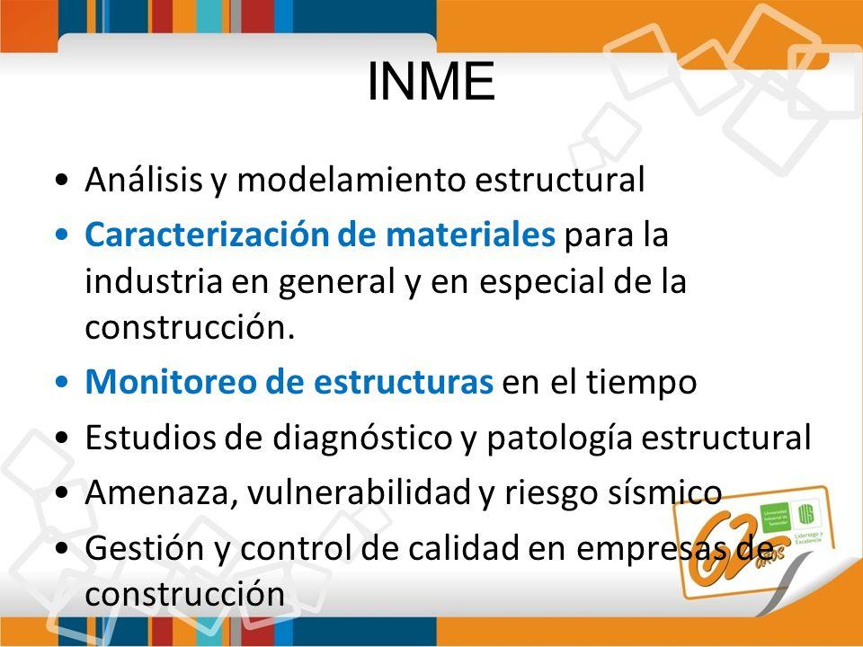 INME Análisis y modelamiento estructural Caracterización de materiales para la industria en general y en especial de la construcción. Monitoreo de est