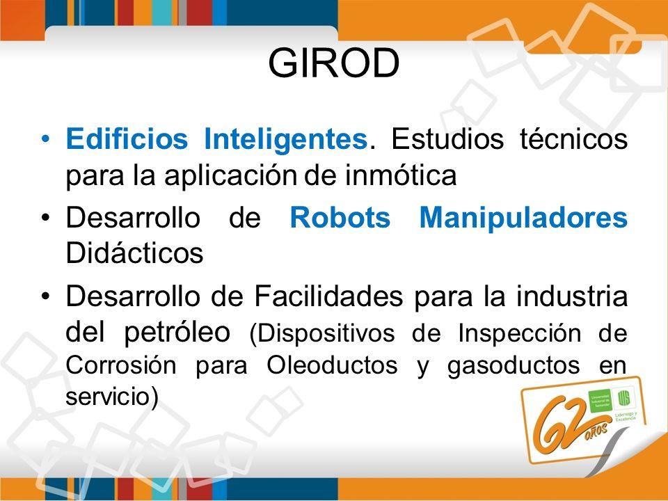 GIROD Edificios Inteligentes. Estudios técnicos para la aplicación de inmótica Desarrollo de Robots Manipuladores Didácticos Desarrollo de Facilidades