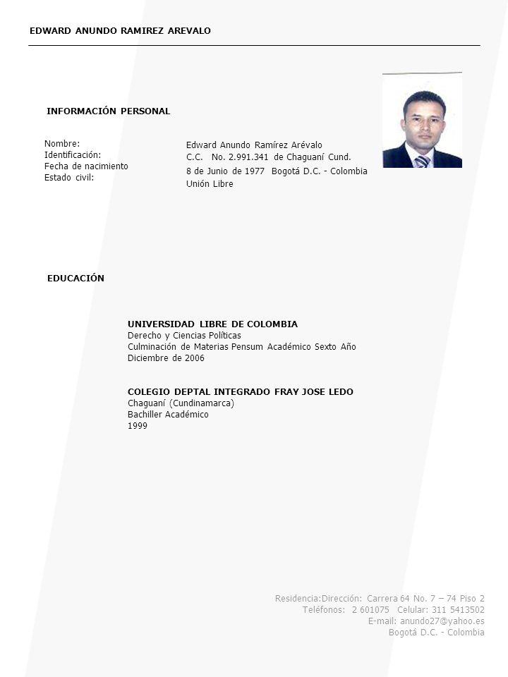 Residencia:Dirección: Carrera 64 No. 7 – 74 Piso 2 Teléfonos: 2 601075 Celular: 311 5413502 E-mail: anundo27@yahoo.es Bogotá D.C. - Colombia EDWARD AN