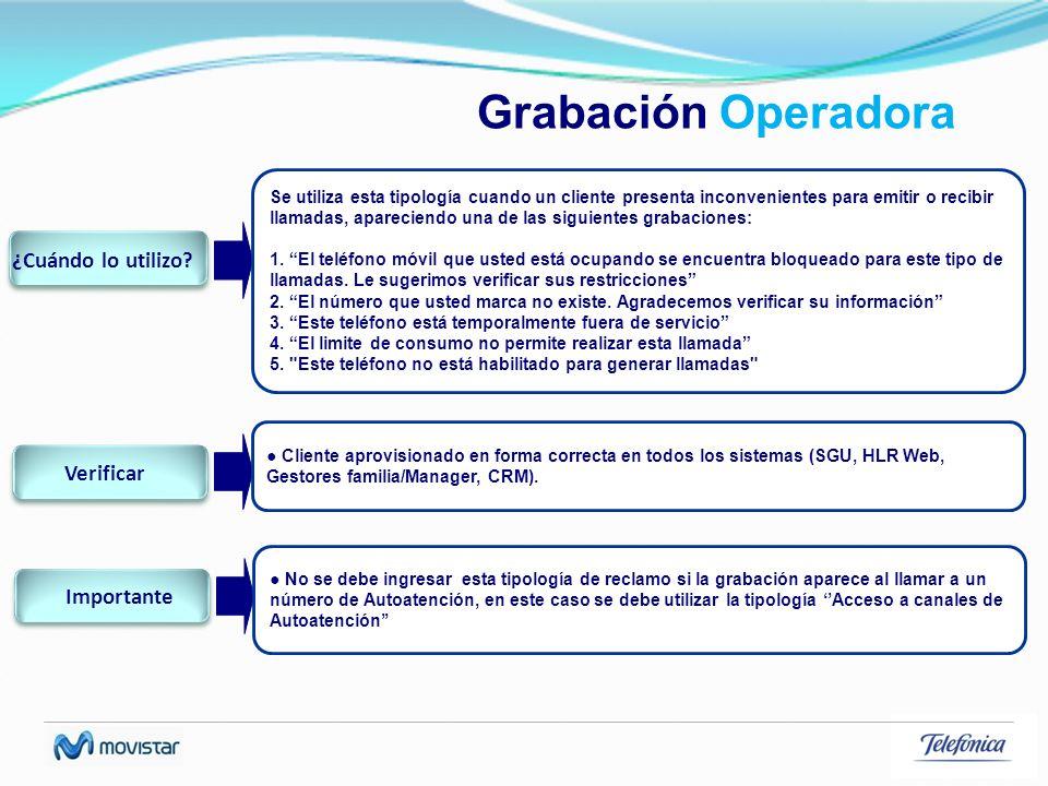 Grabación Operadora Se utiliza esta tipología cuando un cliente presenta inconvenientes para emitir o recibir llamadas, apareciendo una de las siguien